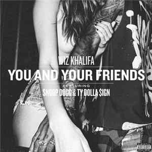 Wiz Khalifa Featuring Snoop Dogg & Ty$ - You and Your Friends